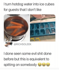 Funny, Savage, and Shit: I turn hotdog water into ice cubes  for guests that I don't like  Buffer  @RICHSOLEEK  I done seen some evil shit done  before but this is equivalent to  spitting on somebody Savage asf 😂😂😂