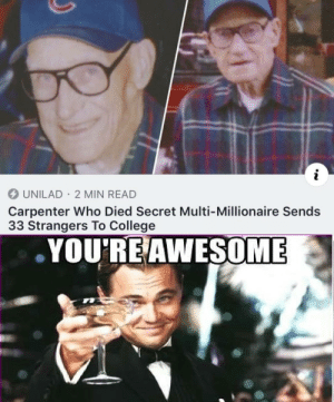 Dale Schroeder: the man, the legend. via /r/wholesomememes https://ift.tt/2Ngggx5: i  UNILAD 2 MIN READ  Carpenter Who Died Secret Multi-Millionaire Sends  33 Strangers To College  YOU'RE AWESOME Dale Schroeder: the man, the legend. via /r/wholesomememes https://ift.tt/2Ngggx5