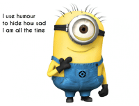 I use humour  to hide how sad  I am all the time Depressing Minion Memes