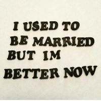 #funnyjokesquotespictures  ☺🙋           ***18+ #entertainment site***: I USED TO  BE MARRIED  BUT IM  BETTER NOW #funnyjokesquotespictures  ☺🙋           ***18+ #entertainment site***