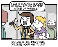 Memes, Death, and Http: I USED TO BE SCARED To DEATH  OF FLYING, BUT NOW I'M NOT  AFRAID OF ANYTHING!  channelate.com  JUST ONE OF THE FEW PERKS  OF LOSING YOUR WILL TO LIVE. URL--->http://www.channelate.com/comic/flying-3/ Bonus--->http://www.channelate.com/extra-panel/20160919/
