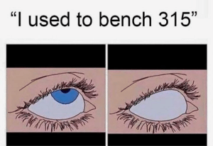 "Used, Bench, and Dollar: ""I used to bench 315"" If I had a dollar..."