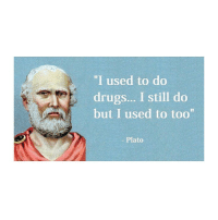 "Drugs, Classical Art, and Plato: ""I used to do  drugs... I still do  but I used to too""  Plato My boy Plato"