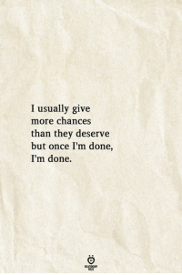Once, They, and More: I usually give  more chances  than they deserve  but once I'm done,  I'm done.