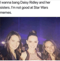 """<p>At least he tried via /r/memes <a href=""""http://ift.tt/2pMkySP"""">http://ift.tt/2pMkySP</a></p>: I wanna bang Daisy Ridley and her  sisters. I'm not good at Star Wars  memes. <p>At least he tried via /r/memes <a href=""""http://ift.tt/2pMkySP"""">http://ift.tt/2pMkySP</a></p>"""