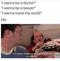 """Doctor, Goals, and Lawyer: """"I wanna be a doctor!""""  """"I wanna be a lawyer!""""  """"I wanna travel the world!""""  Me  I've always wanted to eat pigs in a blanket.  in a blanket It's good to have realistic goals 🙌🏼 Follow @thehandyj @thehandyj"""