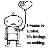 No Meme: I wanna be  a robot.  No feelings  CB BL no nothing