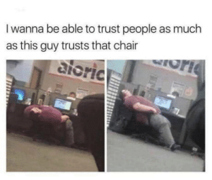 laughoutloud-club:  Gotta keep dreaming: I wanna be able to trust people as much  as this guy trusts that chair  ioric laughoutloud-club:  Gotta keep dreaming