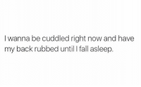 Fall, Memes, and 🤖: I wanna be cuddled right now and have  my back rubbed until fall asleep. Ohhh Shit √