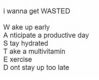 Memes, 🤖, and Day: i wanna get WASTED  W ake up early  A nticipate a productive day  S tay hydrated  T ake a multivitamin  E xercise  D ont stay up too late https://t.co/oZqviVUINf