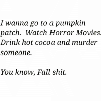 Is that too much to ask @1foxybitch 😂😂follow my bae @1foxybitch @1foxybitch: I wanna go to a pumpkin  patch. Watch Horror Movie:s  Drink hot cocoa and murder  someone.  You know, Fall shit. Is that too much to ask @1foxybitch 😂😂follow my bae @1foxybitch @1foxybitch