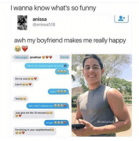 Juice, Memes, and My House: I wanna know what's so funny  anissa  @anissa518  awh my boyfriend makes me really happy  Messages jonathan Details  ride to my house & give me a hug  on my way  Like fr  Yes!  nahldont believe you  Just give me like 10 minutes  @masturwate  alright  I'm driving in your neighborhood The laughing emojis makes me want to give myself rope burn and put lemon juice on the burn and then hang myself and pour hydrochloric acid on my toes and chew my fingers off