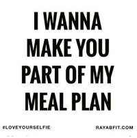 Gym, Love, and Selfie: I WANNA  MAKE YOU  PART OF MY  MEAL PLAN  #LOVE YOUR SELFIE  RAYA BFIT.COM Who is your next meal? 😉 . @officialdoyoueven 👈