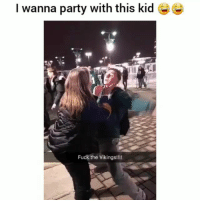 Facts, Funny, and Party: I wanna party with this kid ee  Fuck the Vikings!!!! Facts 😂😂💀