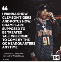 Chef Huncho 🍳: I WANNA SHOW  CLEMSON TIGERS  AND POTUS HOW  CHAMPS ARE  SUPPOSED TO  BE TREATED  YALL WELCOME  TO COME BY THE  QCHEADQUARTERS  ANYTIME  Quavo after Clemson's  visit to the White House  via Twitter  B'R Chef Huncho 🍳