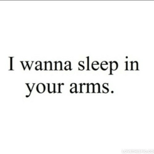 Sleep, Arms, and Net: I wanna sleep in  your arms  LOVETHISPIC.CO https://iglovequotes.net/