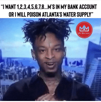 """Funny, Bank, and Good: """"I WANT 1,2,3,4,5,6,78 MS IN MY BANK ACCOUNT  OR I WILL POISON ATLANTA'S WATER SUPPLY"""" This would be a good show 😂😂😂"""