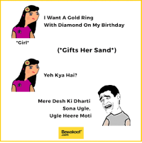 Birthday, Friends, and Memes: I Want A Gold Ring  With Diamond On My Birthday  Girl  (*Gifts Her Sand*)  Yeh Kya Hai?  Mere Desh Ki Dharti  Sona Ugle,  Ugle Heere Moti  Bewakoof  .com Tag your friends :p  Special T-shirt for such players - http://bit.ly/_player_