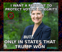 I'm #ShillStein and I approve this message...: I WANT A RECOUNT TO  PROTECT VOTING INTEGRITY  BUT  ONLY IN STATES THAT  TRUMP WON  #Shill Stein I'm #ShillStein and I approve this message...