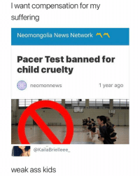 Ass, News, and Best: I want compensation for my  suffering  Neomongolia News Network  Pacer Test banned for  child cruelty  neomonnewS  1 year ago  @KailaBrielleee  weak ass kids @kimjongunodostres is the Best account you don't follow