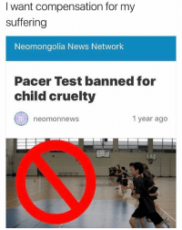 Memes, News, and Pacer: I want compensation for my  suffering  Neomongolia News Network  Pacer Test banned for  child cruelty  neomonnewS  1 year ago hi