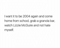 School, Home, and Watch: I want it to be 2004 again and come  home from school, grab a granola bar,  watch Lizzie McGuire and not hate  myself All my @childhoodmemorie.s