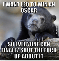 Leo Wins Oscar: I WANT LEO TO WIN AN  OSCAR  SO EVERYONE CAN  FINALLY SHUT THE FUCK  UP ABOUT IT