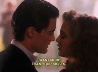 More,  Want, and  I Want More: I WANT MORE  THAN YOUR KISSES.