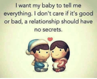 Bad, Memes, and Good: I want my baby to tell me  everything. I don't care if it's good  or bad, a relationship should have  no secrets. Tag someone😍💑