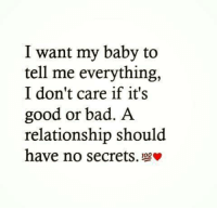 Tag Someone <3 <3: I want my baby to  tell me everything,  I don't care if it's  good or bad. A  relationship should  have no secrets. Tag Someone <3 <3