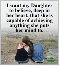 Memes, Heart, and Compassion: I want my Daughter  to believe, deep in  her heart, that she is  capable of achieving  anything she puts  her mind to. Understanding Compassion <3