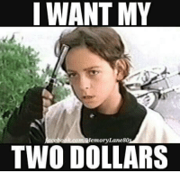I WANT MY ookcomMemorvLane80s TWO DOLLARS CLASSIC Film! rED | Meme on ME.ME