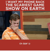 Memes, 🤖, and Game Shows: I WANT MY PHONE BACK  THE SCARIEST GAME  SHOW ON EARTH  Oh $&# (a