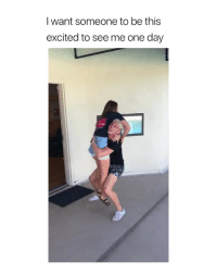 Cute, Fucking, and Girl Memes: I want someone to be this  excited to see me one day this is so fucking cute via: @caitlin_mcgeorge