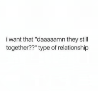 """Who else?   LIKE my page --> Spectacular: i want that """"daaaaamn they still  together??"""" type of relationship Who else?   LIKE my page --> Spectacular"""