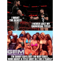 finnbalor sethrollins brocklesnar wrestling prowrestling professionalwrestling meme wrestlingmemes wwememes wwe nxt raw mondaynightraw sdlive smackdownlive tna impactwrestling totalnonstopaction impactonpop boundforglory bfg xdivision njpw newjapanprowrestling roh ringofhonor luchaunderground pwg: I WANT  THE BEAST!  I NEVER LOST MY  UNIVERSAL TITLE!  GEMA  GRAVITY FOR GOT ME  l'MSORRYGUYS BUT ITM VERY BUSY.  How ABOUTATITLE SHOTIN2OR 3YEARS? finnbalor sethrollins brocklesnar wrestling prowrestling professionalwrestling meme wrestlingmemes wwememes wwe nxt raw mondaynightraw sdlive smackdownlive tna impactwrestling totalnonstopaction impactonpop boundforglory bfg xdivision njpw newjapanprowrestling roh ringofhonor luchaunderground pwg