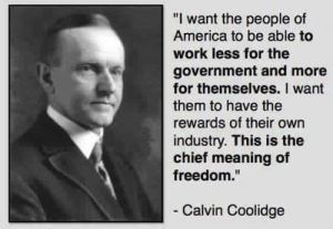 """America, Memes, and Work: """"I want the people of  America to be able to  work less for the  government and more  for themselves. I want  them to have the  rewards of their own  industry. This is the  chief meaning of  freedom.""""  Calvin Coolidge"""