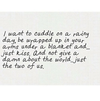 http://iglovequotes.net/: I want to cuddle on a rainy  day, be wrapped up in your  arms under a blanket and  just Russ、and not give a  damn about the world. just  the two of us http://iglovequotes.net/