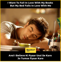 Books, Fall, and Love: I want To Fall in Love With My Books  But My Bed Falls In Love With Me  Bewakoof  .com  And I Believe Ki Pyaar Ussi Se Karo  Jo Tumse Pyaar Kare True Story!  Shop our collection: http://bwkf.shop/View-Collection