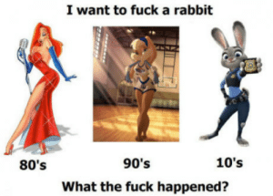 80s, Fuck, and Rabbit: I want to fuck a rabbit  80's  90's  10's  What the fuck happened? F**king furries