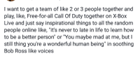 "Facebook, Life, and Bob Ross: I want to get a team of like 2 or 3 people together and  play, like, Free-for-all Call Of Duty together on X-Box  Live and just say inspirational things to all the random  people online like, ""it's never to late in life to learn how  to be a better person"" or ""You maybe mad at me, but I  still thing you're a wonderful human being"" in soothing  Bob Ross like voices <p>I was looking through my Facebook memories and found this one from a little over 2 years ago. via /r/wholesomememes <a href=""http://ift.tt/2kEEk0n"">http://ift.tt/2kEEk0n</a></p>"