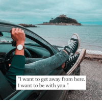 """You, Get, and I Want To: """"I want to get away from here.  I want to be with you.""""  03"""