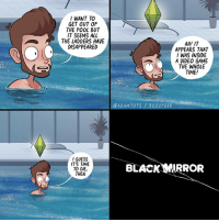 Memes, Black, and Buzzfeed: I WANT TO  GET OUT OF  THE POOL BUT  IT SEEMS ALL  THE LADDERS HAVE  AH! IT  APPEARS THAT  WAS INSIDE  A VIDEO GAME  THE WHOLE  TIME  DISAPPEARED  CADAMTOTS BUZZFEED  I GUESS  IT'S TIME  TO DIE,  THEN  BLACK MIRROR (By @adamtots)