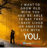 Memes, 🤖, and King: I WANT TO  GROW OLD  WITH YOU  AND BE ABLE  TO SAY THAT  I HAVE LIVED  A N A MAZING  LIFE WITH  YOU tag someone Check out all of my prior posts⤵🔝 Positiveresult positive positivequotes positivity life motivation motivational love lovequotes relationship lover hug heart quotes positivequote positivevibes kiss king soulmate girl boy friendship dream adore inspire inspiration couplegoals partner women man