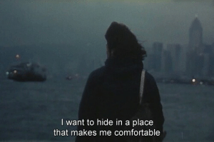 Comfortable, Hide, and I Want To: I want to hide in a place  that makes me comfortable  5
