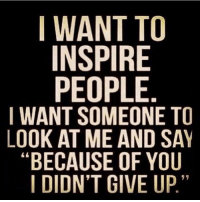 "Memes, Because of You, and 🤖: I WANT TO  INSPIRE  PEOPLE  I WANT SOMEONE TO  LOOK AT ME AND SAY  ""BECAUSE OF YOU  I DIDN'T GIVE UP"" mantra"