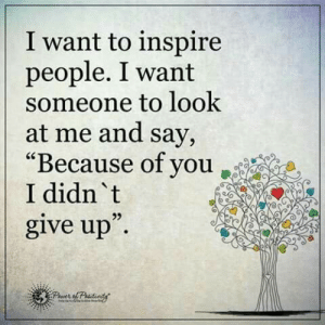 "Life, Love, and Free: I want to inspire  people. I want  someone to look  at me and say,  ""Because of you ,  I didn 't  give up  23  9 I want to inspire people  Follow for more relatable love and life quotes     feel free to message me or submit posts!!"