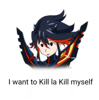 kill me: I want to Kill la Kill myself