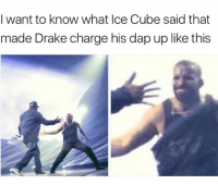 Ice Cube, Memes, and 🤖: I want to know what Ice Cube said that  made Drake charge his dap up like this Drizzy was on sum nex substances last night deep in the zone 😂😂😂😂 ChargedAF 🔋