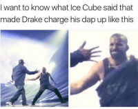 🤔🤔🤔: I want to know what Ice Cube said that  made Drake charge his dap up like this 🤔🤔🤔